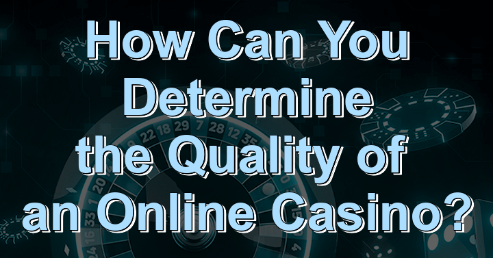 Determine the Quality of an Online Casino