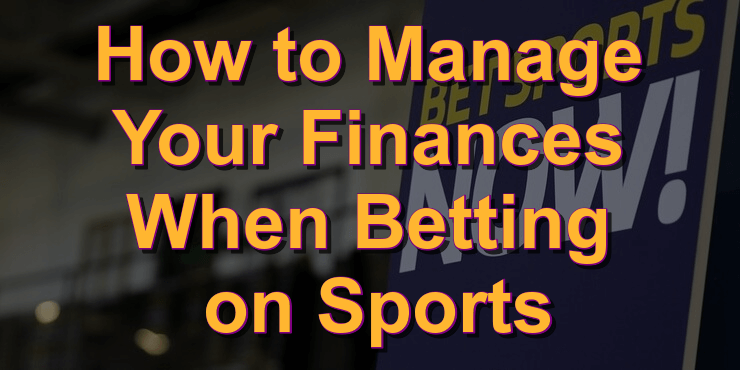 Manage Your Finances When Betting on Sports
